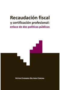 recaudacion_fiscal_y_certificacion_profesional_enlace_de_dos_politicas_publicas_9786077629214_MEX_SILU3