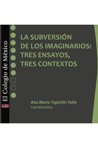 la_subversion_de_los_imaginarios_tres_ensayos_tres_contextos_9786074627411_SILU3