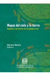 mapas_del_cielo_y_la_tierra_espacio_y_territorio_en_la_palabra_oral_9786070251238_MEX_SILU3