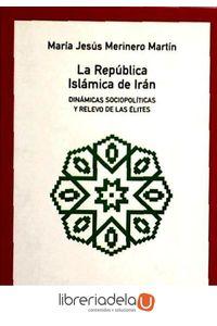 ag-la-republica-islamica-de-iran-dinamicas-sociopoliticas-y-relevo-de-las-elites-los-libros-de-la-catarata-9788483191774