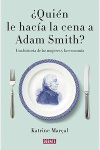 lib-quien-le-hacia-la-cena-a-adam-smith-penguin-random-house-9788499926445