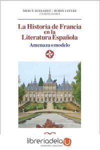 ag-la-historia-de-francia-en-la-literatura-espanola-amenaza-o-modelo-castalia-ediciones-9788497402750