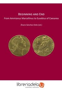 ag-beginning-and-end-from-ammianus-marcellinus-to-eusebius-caesarea-anejo-vii-servicio-de-publicaciones-universidad-de-huelva-9788416872022