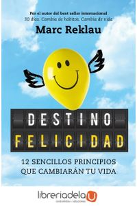 ag-destino-felicidad-12-sencillos-principios-que-cambiaran-tu-vida-ediciones-temas-de-hoy-9788499986395