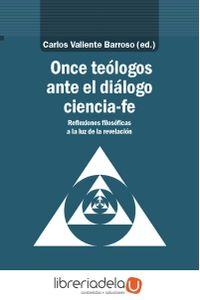 ag-once-teologos-ante-el-dialogo-cienciafe-reflexiones-filosoficas-a-la-luz-de-la-revelacion-escolar-y-mayo-editores-sl-9788417134600