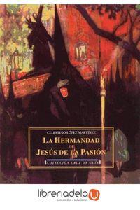 ag-la-hermandad-y-la-imagen-de-jesus-de-la-pasion-estudio-documental-ediciones-espuela-de-plata-9788496133037