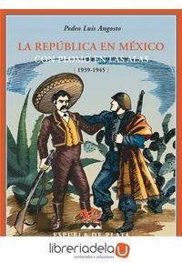 ag-la-republica-en-mexico-con-plomo-en-las-alas-19391945-ediciones-espuela-de-plata-9788496956483