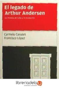 ag-el-legado-de-arthur-andersen-libros-de-cabecera-9788493674038