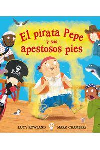 el-pirara-pepe-y-sus-apestosos-pies-9788491451280-edga