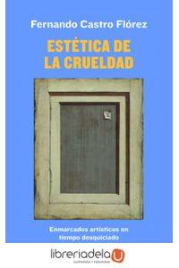 ag-estetica-de-la-crueldad-enmarcados-artisticos-en-tiempo-desquiciado-forcola-ediciones-9788417425272