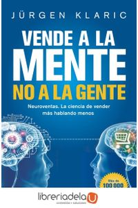 ag-vende-a-la-mente-no-a-la-gente-neuroventas-la-ciencia-de-vender-mas-hablando-menos-editorial-planeta-sa-9788408190769