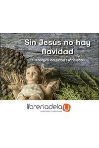 ag-sin-jesus-no-hay-navidad-mensajes-del-papa-francisco-san-pablo-editorial-9788428556040