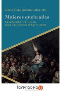 ag-mujeres-quebradas-la-inquisicion-y-su-violencia-hacia-la-heterodoxia-en-nueva-espana-iberoamericana-editorial-vervuert-sl-9788491920182