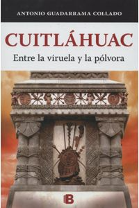lib-cuitlahuac-entre-la-viruela-y-la-polvora-penguin-random-house-9786074807783