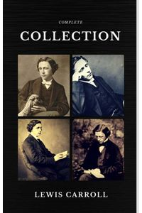 bw-lewis-carroll-the-complete-collection-illustrated-quattro-classics-the-greatest-writers-of-all-time-ntmc-9782377871490
