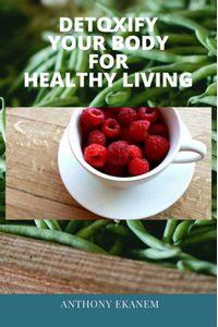 bw-detoxify-your-body-for-healthy-living-anthony-ekanem-9783961121175