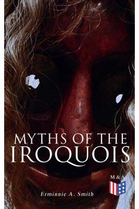 bw-myths-of-the-iroquois-madison-adams-press-9788026888666