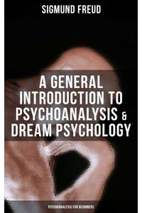 bw-a-general-introduction-to-psychoanalysis-amp-dream-psychology-psychoanalysis-for-beginners-musaicum-books-9788075839411