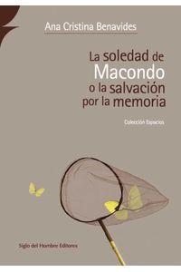 bw-la-soledad-de-macondo-o-la-salvacioacuten-por-la-memoria-siglo-del-hombre-editores-9789586653350