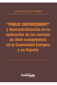 bw-quotpublic-enforcementquot-y-descentralizacioacuten-en-la-aplicacioacuten-de-las-normas-de-libre-competencia-en-la-comunidad-europea-y-en-espantildea-u-externado-de-colombia-9789587723182