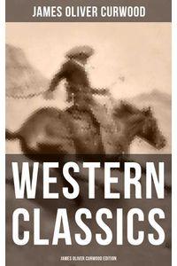 bw-western-classics-james-oliver-curwood-edition-musaicum-books-9788027219988