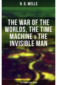bw-h-g-wells-the-war-of-the-worlds-the-time-machine-amp-the-invisible-man-3-scifi-books-in-one-edition-musaicum-books-9788027235988