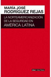bw-la-norteamericanizacioacuten-de-la-seguridad-en-ameacuterica-latina-ediciones-akal-9786079781682