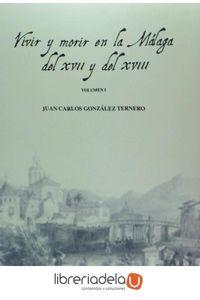 ag-vivir-y-morir-en-la-malaga-del-xvii-y-del-xviii-i-ediciones-del-genal-9788416021932