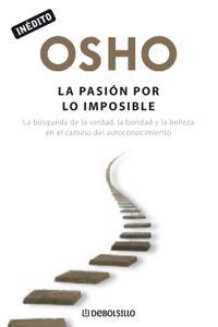 lib-la-pasion-por-lo-imposible-osho-habla-de-tu-a-tu-penguin-random-house-9788499891323