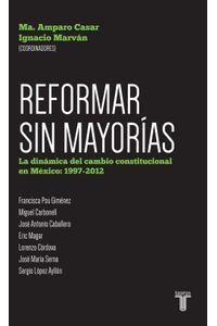 lib-reformar-sin-mayorias-la-dinamica-del-cambio-constitucional-en-mexico-1997201-penguin-random-house-9786071130471