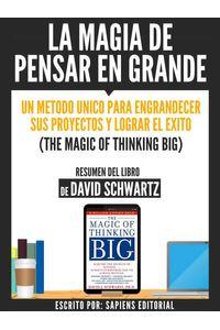 bw-la-magia-de-pensar-en-grande-un-metodo-unico-para-engrandecer-sus-proyectos-y-lograr-el-exito-the-magic-of-thinking-big-resumen-del-libro-de-davdi-schwartz-sapiens-editorial-9783962173036