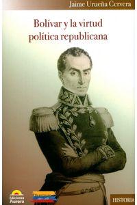 bolivar-y-la-virtud-politica-republicana-9789585402348-auro