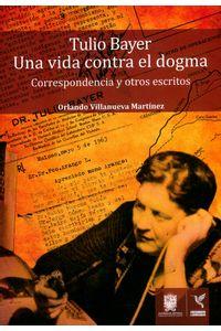 tulio-bayer-una-vida-contra-el-dogma-9789587871173-dist