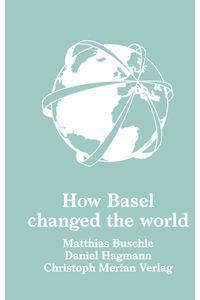 bw-how-basel-changed-the-world-christoph-merian-verlag-9783856166755