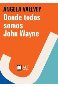 bw-donde-todos-somos-john-wayne-alt-autores-9788494759475