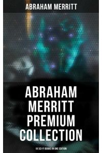 bw-abraham-merritt-premium-collection-18-scifi-books-in-one-edition-musaicum-books-9788027242887