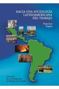 bm-hacia-una-sociologia-latinoamerica-del-trabajo-universidad-autonoma-de-yucatan-uady-9786077573449