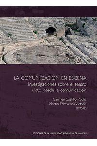 bm-la-comunicacion-en-escena-investigaciones-sobre-el-teatro-visto-desde-la-comunicacion-universidad-autonoma-de-yucatan-uady-9786078191390