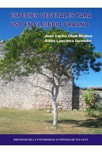 bm-especies-vegetales-para-uso-en-el-medio-urbano-universidad-autonoma-de-yucatan-uady-9786077573470