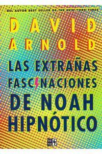 Las-extranas-fascinaciones-de--noah-hipnptico-9789877474749-URNO