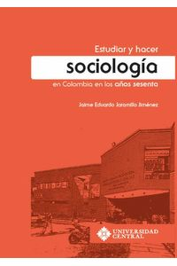 bw-estudiar-y-hacer-sociologiacutea-en-colombia-en-los-antildeos-sesenta-universidad-central-9789582603748