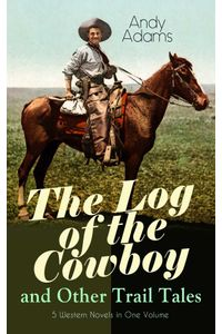 bw-the-log-of-the-cowboy-and-other-trail-tales-ndash-5-western-novels-in-one-volume-eartnow-9788026876533