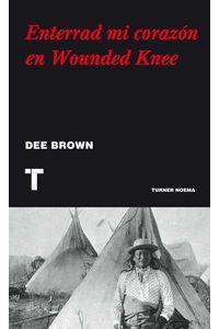 bw-enterrad-mi-corazoacuten-en-wounded-knee-turner-9788415427469
