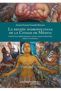 bm-la-region-hidropolitana-de-la-ciudad-de-mexico-instituto-mora-9786079475352