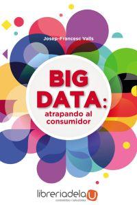 ag-big-data-atrapando-al-consumidor-profit-editorial-9788416904457