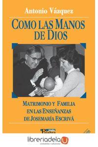 ag-como-las-manos-de-dios-matrimonio-y-familia-en-las-ensenanzas-de-jose-maria-escriva-ediciones-palabra-sa-9788482396477