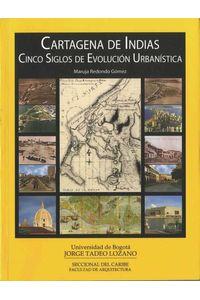 bw-cartagena-de-indias-cinco-siglos-de-evolucioacuten-urbaniacutestica-u-jorge-tadeo-lozano-9789589029633
