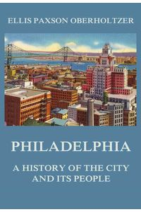 bw-philadelphia-a-history-of-the-city-and-its-people-jazzybee-verlag-9783849650834