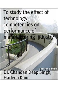 bw-to-study-the-effect-of-technology-competencies-on-performance-of-manufacturing-industry-bookrix-9783743849846
