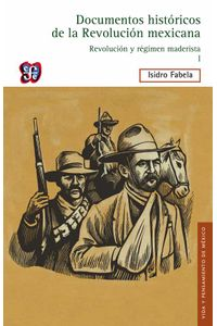 bw-documentos-histoacutericos-de-la-revolucioacuten-mexicana-revolucioacuten-y-reacutegimen-maderista-i-fondo-de-cultura-econmica-9786071616715